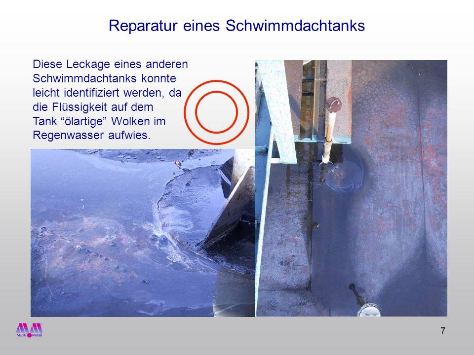 8 Reparatur eines Schwimmdachtanks Bevor die Techniker die Arbeit aufnahmen, wurden drei bereits ein Jahr zuvor mit Hilfe von MM-metal oL-StahlKeramik instandgesetzte Leckagen inspiziert.