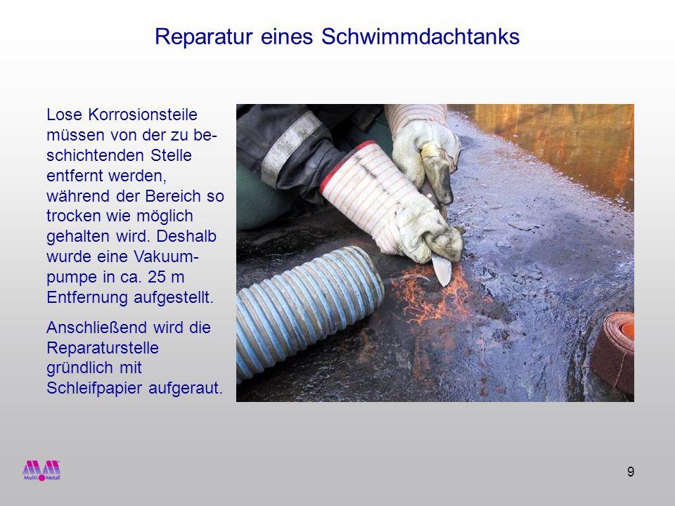 10 Reparatur eines Schwimmdachtanks Die Reparaturstelle sowie eine weitere Leckage wurden mit MM-metall oL-StahlKeramik (+ Härter rot) verschlossen.