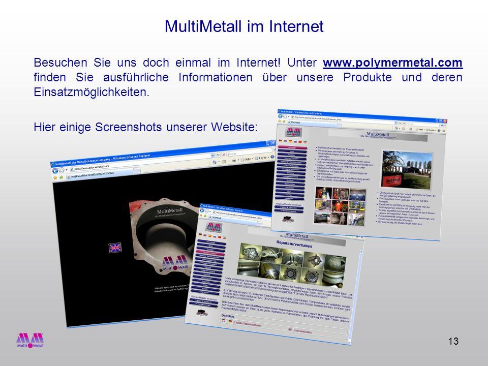 13 MultiMetall im Internet Besuchen Sie uns doch einmal im Internet! Unter www.polymermetal.com finden Sie ausführliche Informationen über unsere Prod