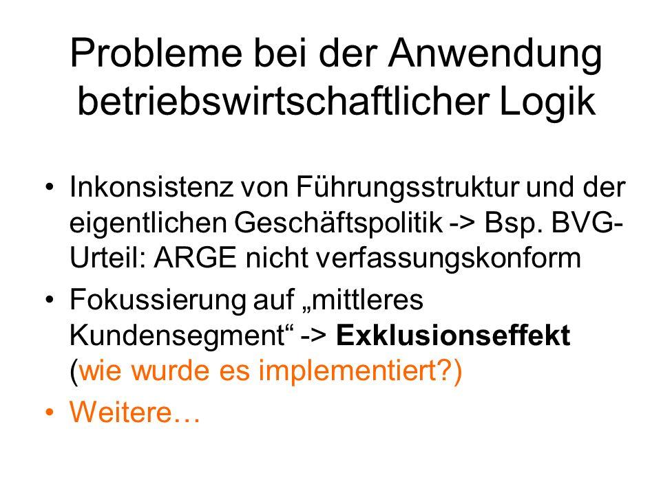 Probleme bei der Anwendung betriebswirtschaftlicher Logik Inkonsistenz von Führungsstruktur und der eigentlichen Geschäftspolitik -> Bsp. BVG- Urteil:
