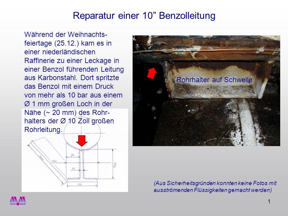 2 Reparatur einer 10 Benzolleitung Alle nachfolgenden Arbeitsschritte wurden nach dem Abschalten der Anlage (also ohne Druck im Leitungssystem) durchgeführt.