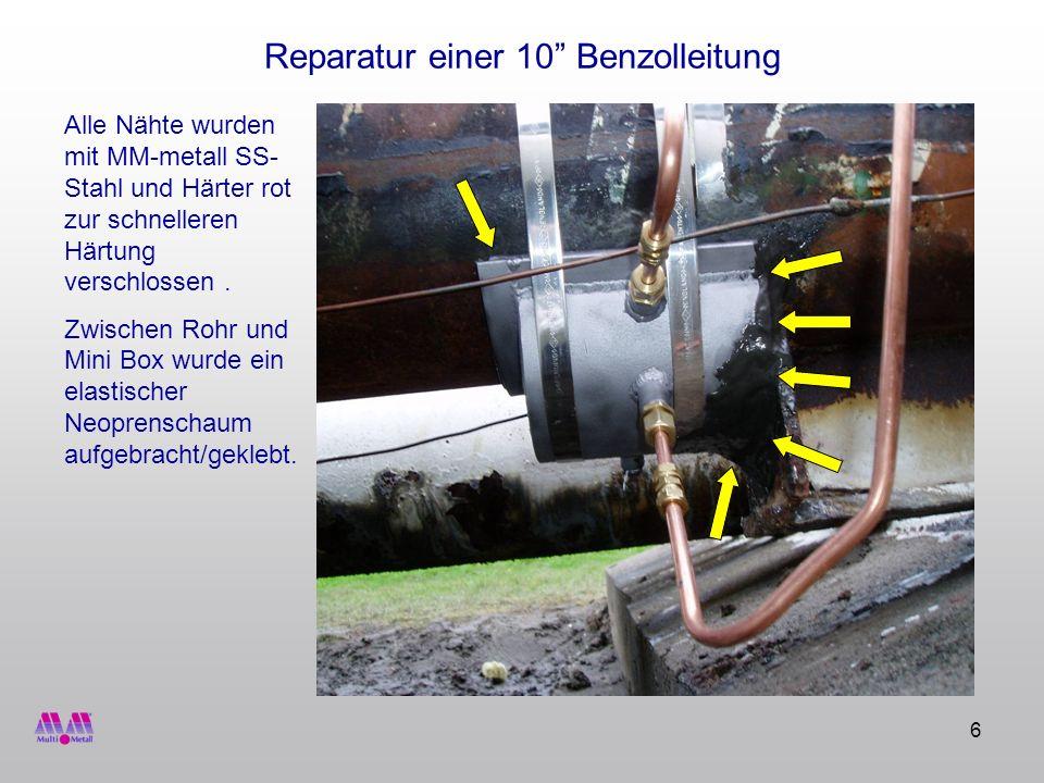 7 Reparatur einer 10 Benzolleitung Injektionsöffnung Nach Härtung wurde MM-metall SS-Stahl und Härter gelb in die Mini Box injiziert zur Armierung und um die Festigkeit zu vergrößern.