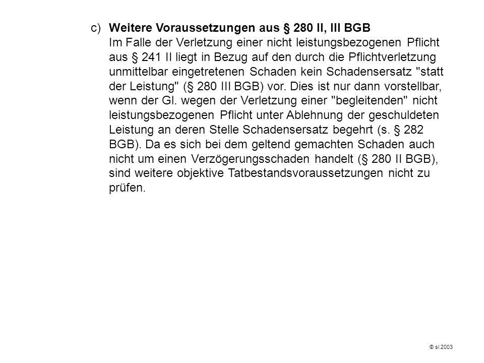 c)Weitere Voraussetzungen aus § 280 II, III BGB Im Falle der Verletzung einer nicht leistungsbezogenen Pflicht aus § 241 II liegt in Bezug auf den dur
