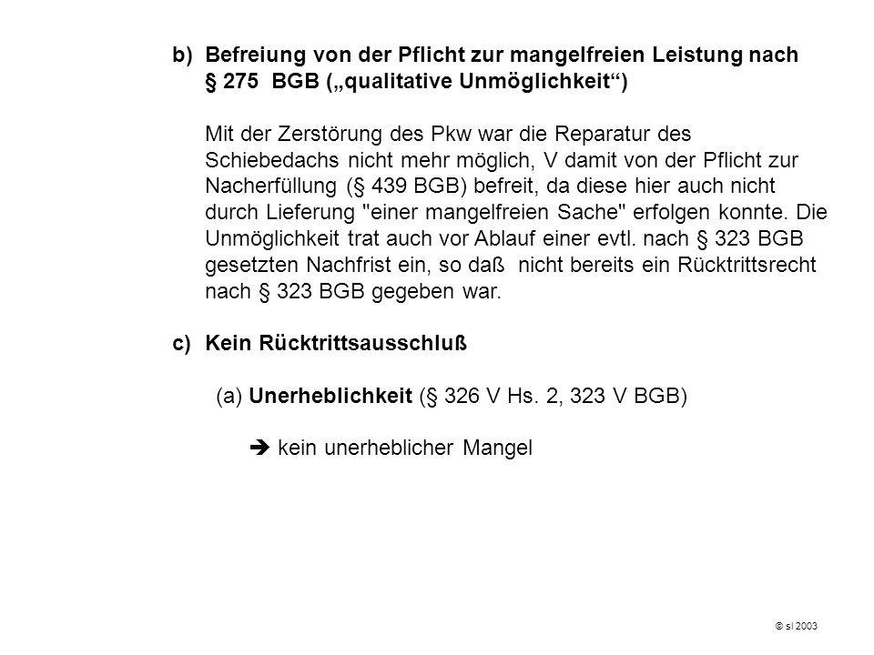 b)Befreiung von der Pflicht zur mangelfreien Leistung nach § 275 BGB (qualitative Unmöglichkeit) Mit der Zerstörung des Pkw war die Reparatur des Schi
