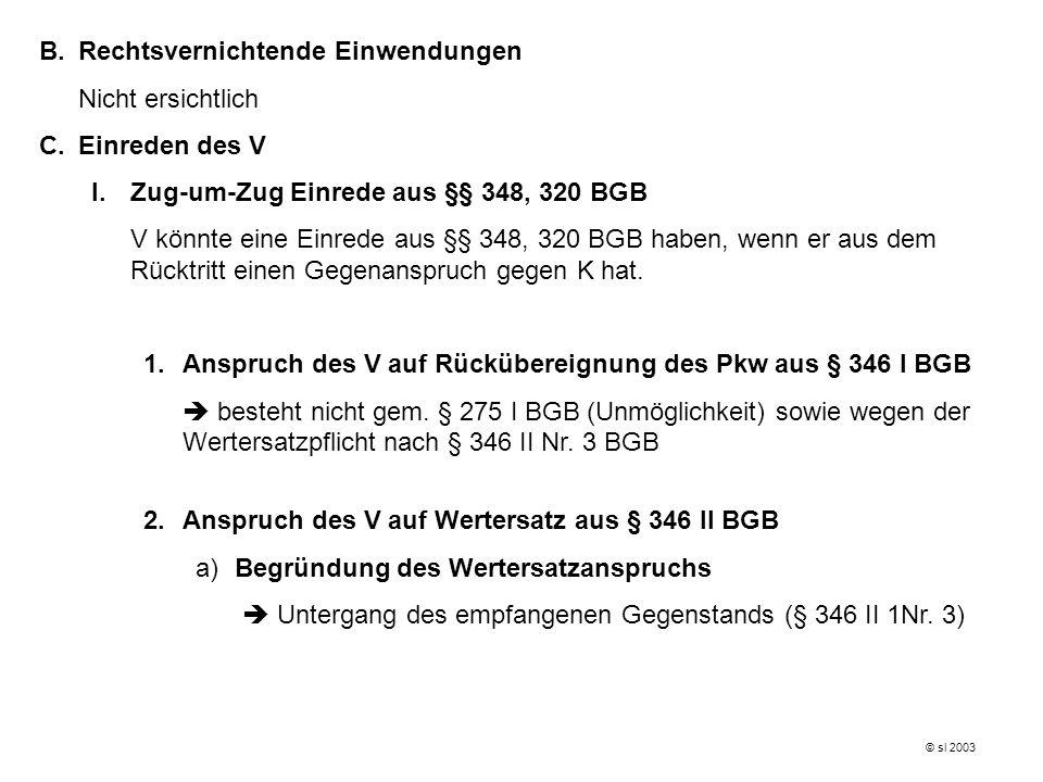1.Anspruch des V auf Rückübereignung des Pkw aus § 346 I BGB (-), s.o.