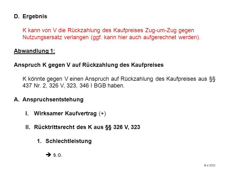 D.Ergebnis K kann von V die Rückzahlung des Kaufpreises Zug-um-Zug gegen Nutzungsersatz verlangen (ggf. kann hier auch aufgerechnet werden). Abwandlun