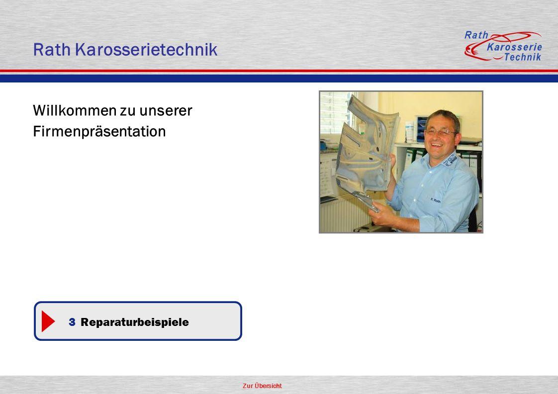 Zur Übersicht Rath Karosserietechnik Willkommen zu unserer Firmenpräsentation 3 Reparaturbeispiele