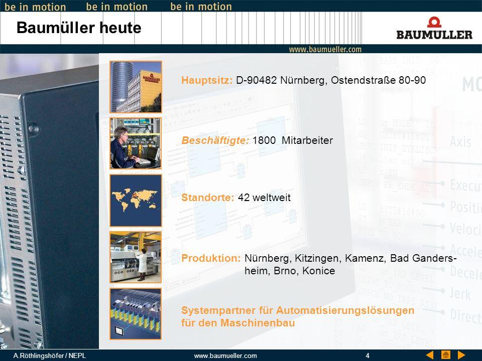 A.Röthlingshöfer / NEPLwww.baumueller.com4 Baumüller heute Standorte: 42 weltweit Hauptsitz: D-90482 Nürnberg, Ostendstraße 80-90 Beschäftigte: 1800 M