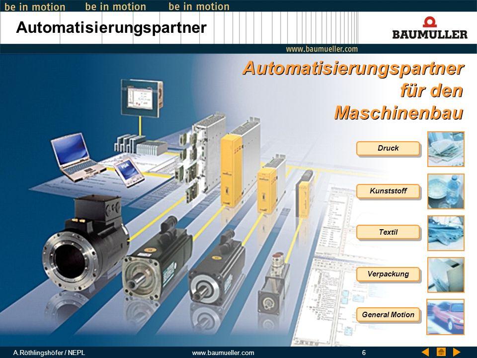 A.Röthlingshöfer / NEPLwww.baumueller.com6 Automatisierungspartner für den Maschinenbau Automatisierungspartner für den Maschinenbau Druck Kunststoff