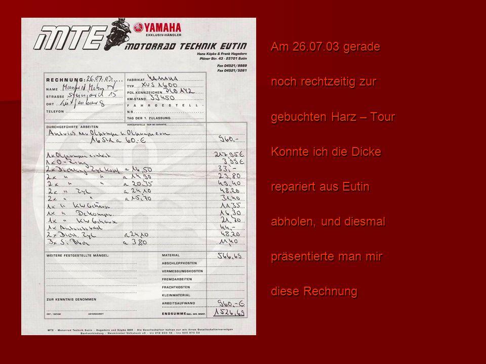 Am 26.07.03 gerade noch rechtzeitig zur gebuchten Harz – Tour Konnte ich die Dicke repariert aus Eutin abholen, und diesmal präsentierte man mir diese Rechnung