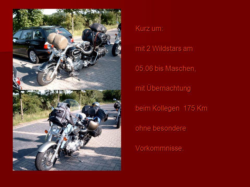 Kurz um: mit 2 Wildstars am 05.06 bis Maschen, mit Übernachtung beim Kollegen 175 Km ohne besondere Vorkommnisse.