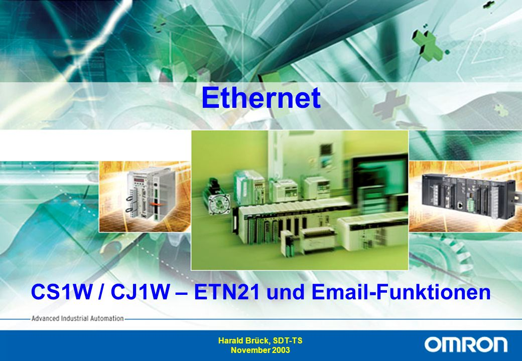 1 Advanced Industrial Automation Ethernet CS1W / CJ1W – ETN21 und Email-Funktionen Harald Brück, SDT-TS November 2003