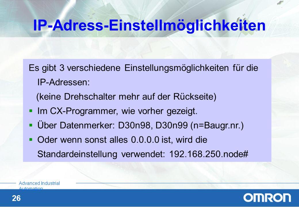 26 Advanced Industrial Automation IP-Adress-Einstellmöglichkeiten Es gibt 3 verschiedene Einstellungsmöglichkeiten für die IP-Adressen: (keine Drehsch