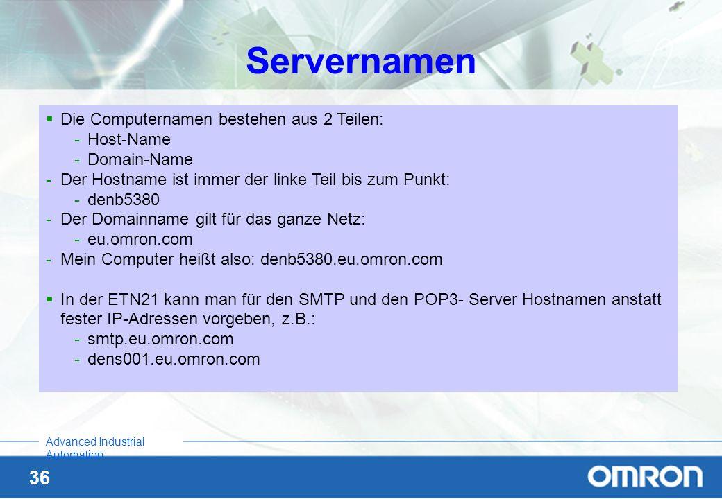 36 Advanced Industrial Automation Servernamen Die Computernamen bestehen aus 2 Teilen: -Host-Name -Domain-Name -Der Hostname ist immer der linke Teil