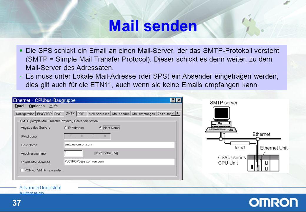 37 Advanced Industrial Automation Mail senden Die SPS schickt ein Email an einen Mail-Server, der das SMTP-Protokoll versteht (SMTP = Simple Mail Tran