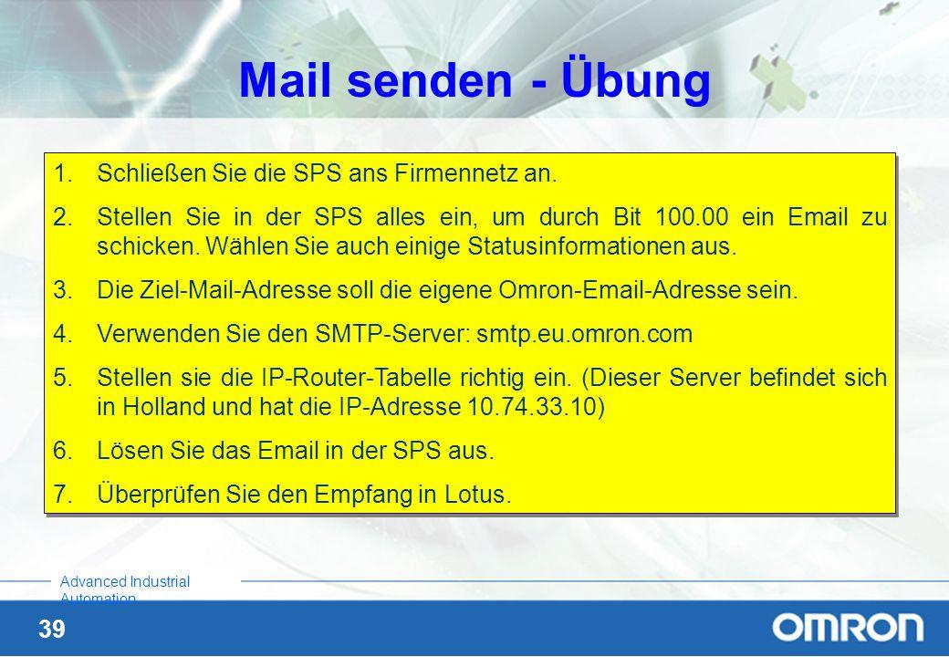 39 Advanced Industrial Automation Mail senden - Übung 1.Schließen Sie die SPS ans Firmennetz an. 2.Stellen Sie in der SPS alles ein, um durch Bit 100.
