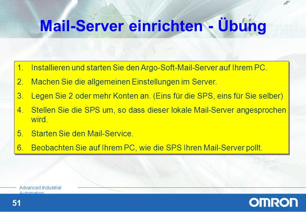 51 Advanced Industrial Automation Mail-Server einrichten - Übung 1.Installieren und starten Sie den Argo-Soft-Mail-Server auf Ihrem PC. 2.Machen Sie d