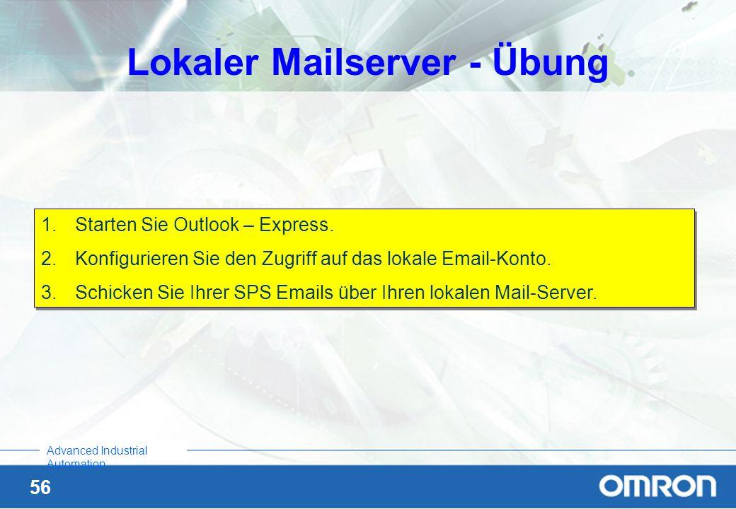 56 Advanced Industrial Automation Lokaler Mailserver - Übung 1.Starten Sie Outlook – Express. 2.Konfigurieren Sie den Zugriff auf das lokale Email-Kon