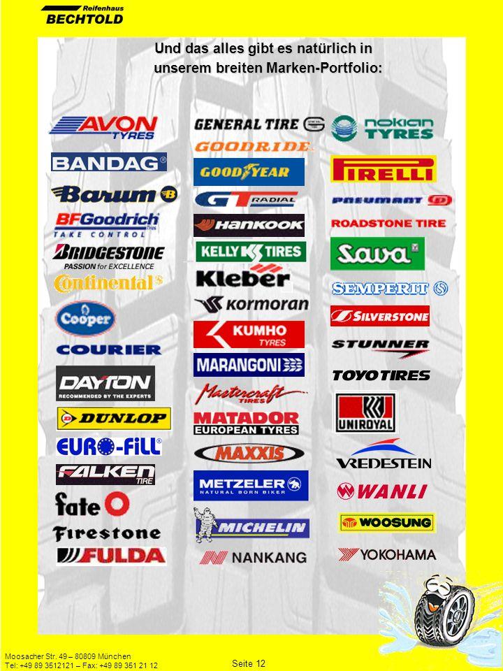 Moosacher Str. 49 – 80809 München Tel: +49 89 3512121 – Fax: +49 89 351 21 12 Und das alles gibt es natürlich in unserem breiten Marken-Portfolio: Und