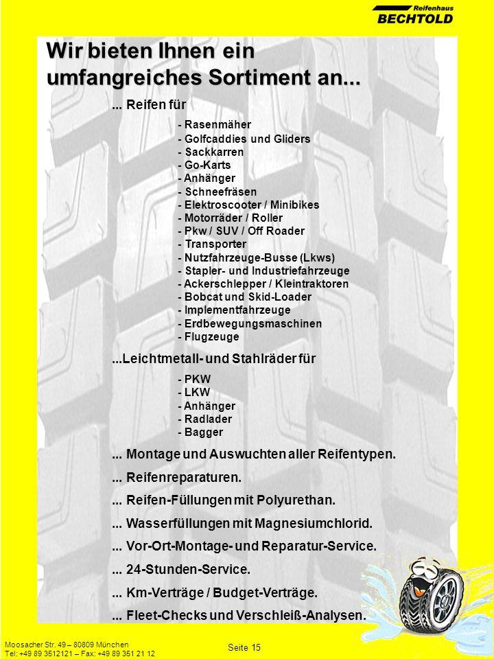 Moosacher Str. 49 – 80809 München Tel: +49 89 3512121 – Fax: +49 89 351 21 12 Seite 15 Wir bieten Ihnen ein umfangreiches Sortiment an...... Reifen fü