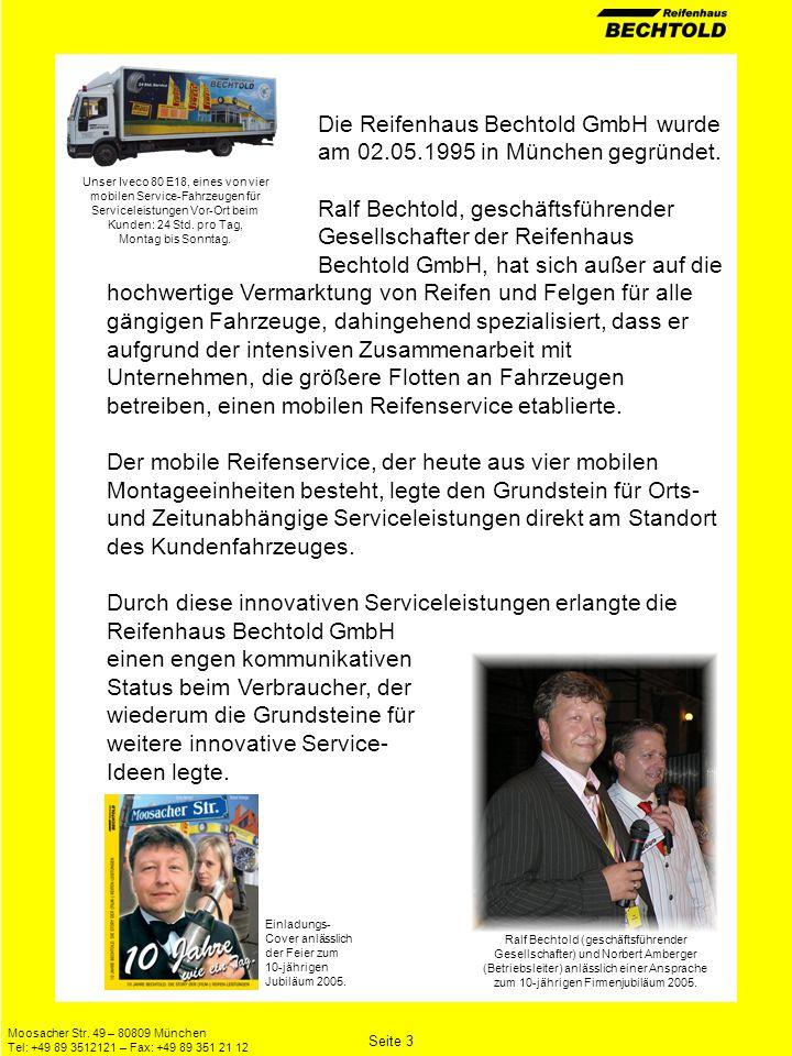 Moosacher Str. 49 – 80809 München Tel: +49 89 3512121 – Fax: +49 89 351 21 12 Die Reifenhaus Bechtold GmbH wurde am 02.05.1995 in München gegründet. R