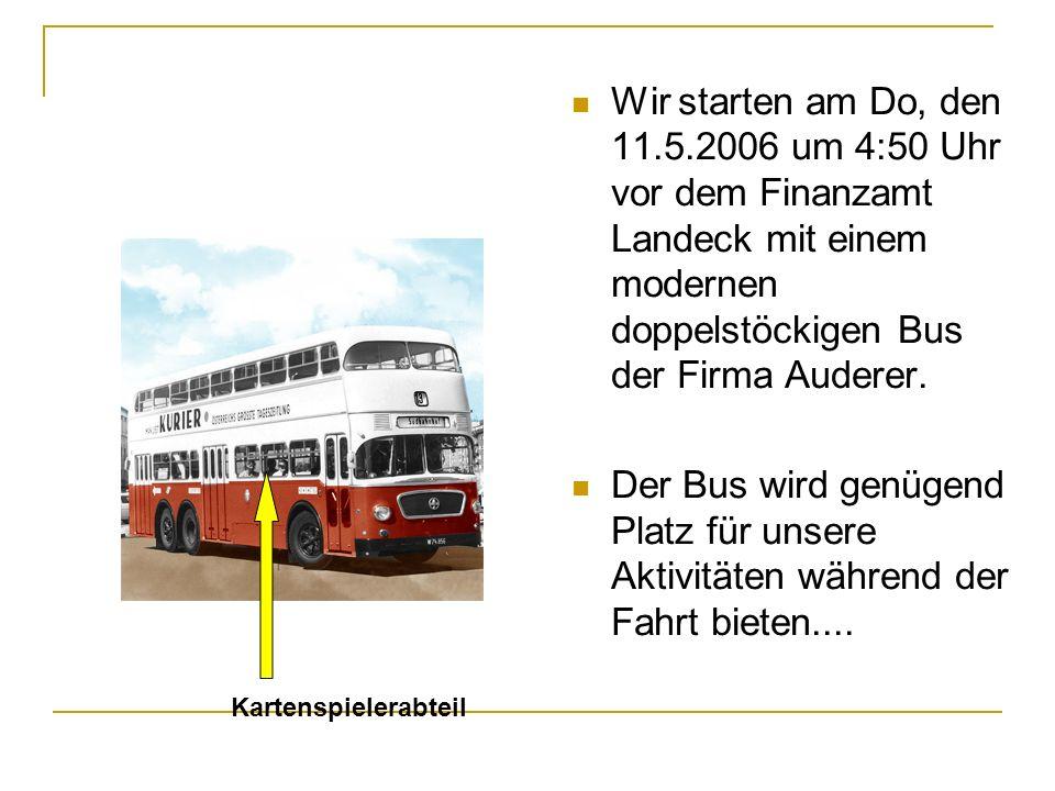 Wir starten am Do, den 11.5.2006 um 4:50 Uhr vor dem Finanzamt Landeck mit einem modernen doppelstöckigen Bus der Firma Auderer.
