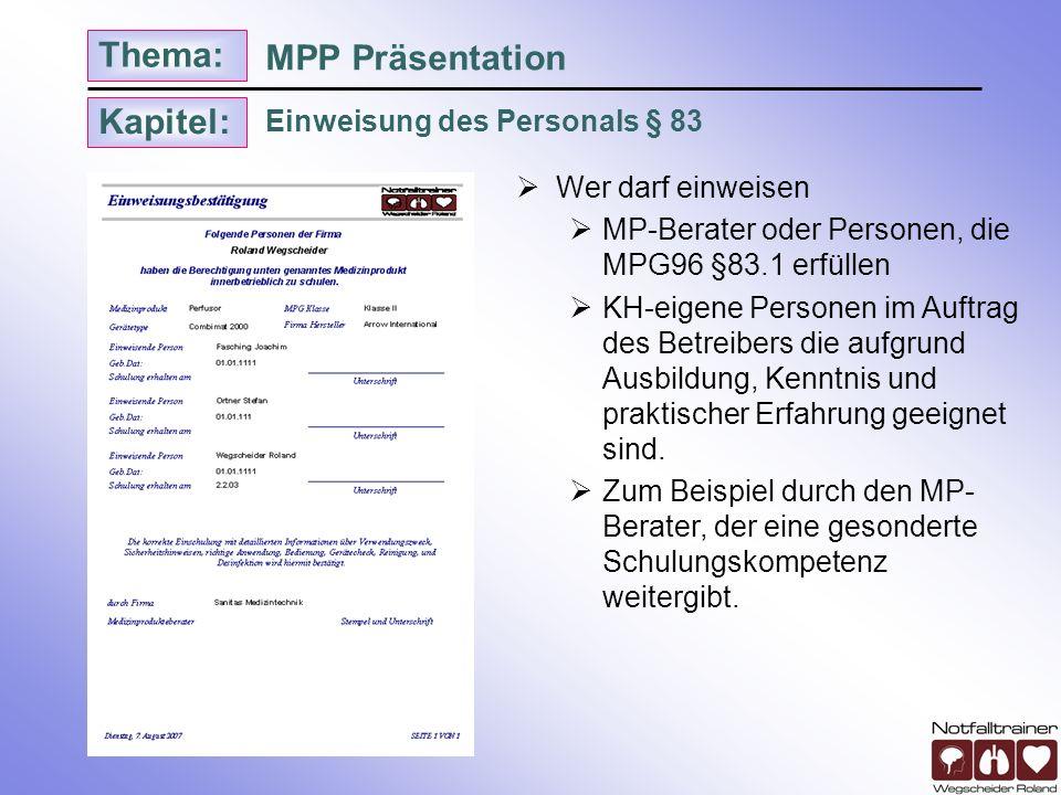 Kapitel: Thema: Einweisung des Personals § 83 MPP Präsentation Wer darf einweisen MP-Berater oder Personen, die MPG96 §83.1 erfüllen KH-eigene Persone
