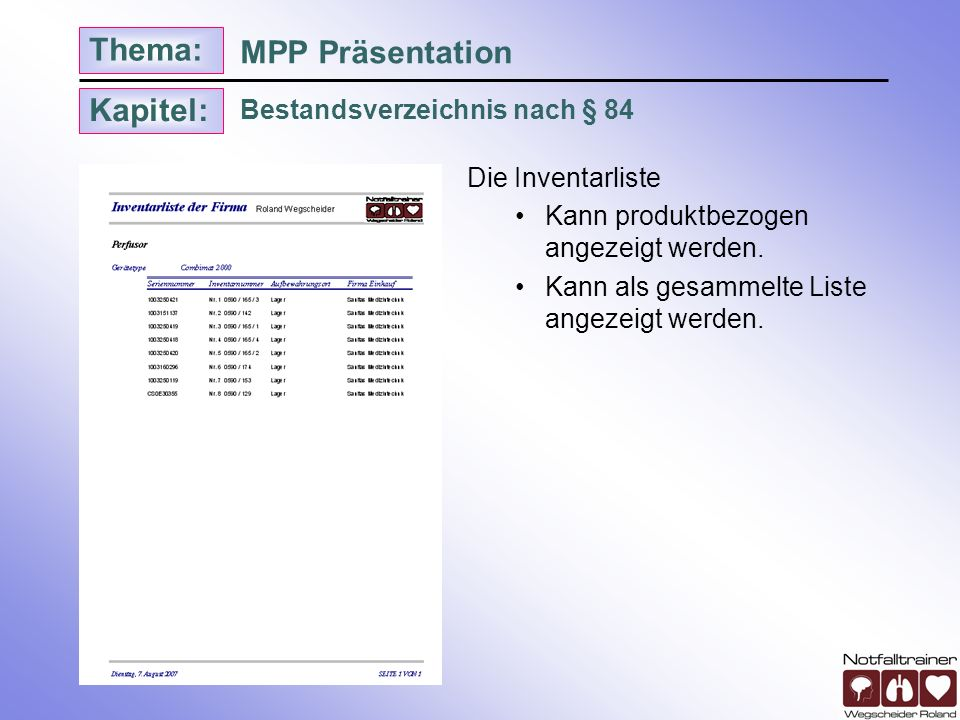 Kapitel: Thema: Bestandsverzeichnis nach § 84 MPP Präsentation Die Inventarliste Kann produktbezogen angezeigt werden. Kann als gesammelte Liste angez