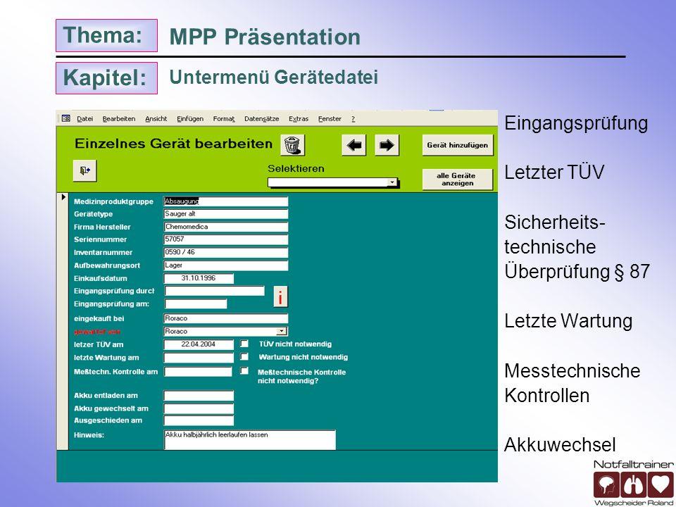 Kapitel: Thema: Untermenü Gerätedatei MPP Präsentation Eingangsprüfung Letzter TÜV Sicherheits- technische Überprüfung § 87 Letzte Wartung Messtechnis