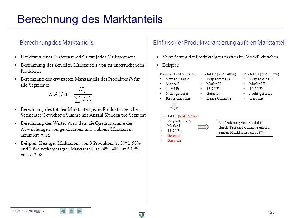 14/02/13 G. Beroggi © 125 Berechnung des Marktanteils Herleitung eines Präferenzmodells für jedes Marktsegment Bestimmung des aktuellen Marktanteils v