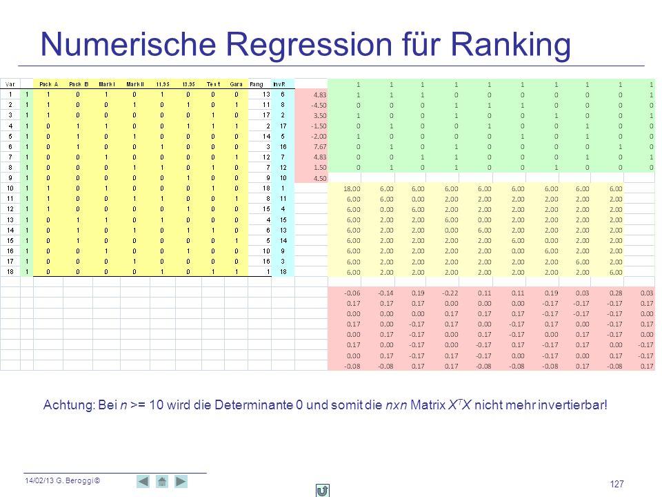 14/02/13 G. Beroggi © Numerische Regression für Ranking 127 Achtung: Bei n >= 10 wird die Determinante 0 und somit die nxn Matrix X T X nicht mehr inv