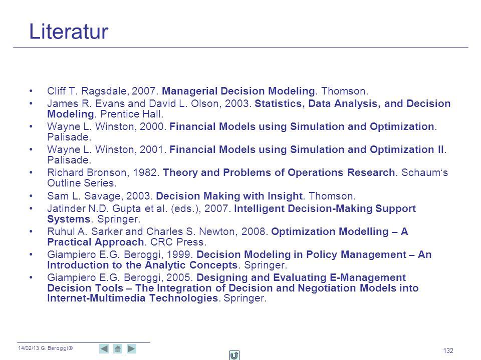 14/02/13 G. Beroggi © 132 Literatur Cliff T. Ragsdale, 2007. Managerial Decision Modeling. Thomson. James R. Evans and David L. Olson, 2003. Statistic