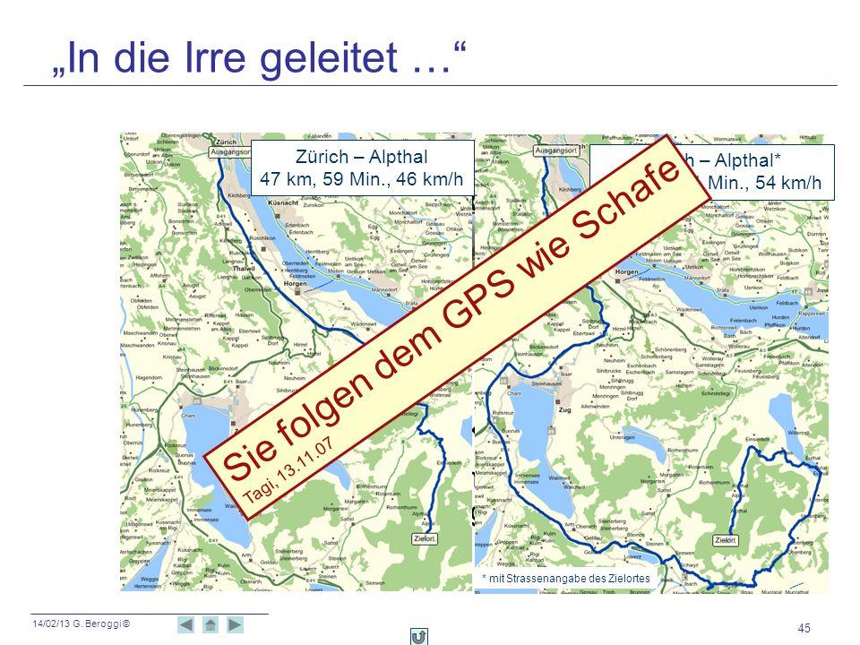 14/02/13 G. Beroggi © 45 In die Irre geleitet … Neue Luzerner Zeitung, 06.04.06, S. 32 GPS lotst Autofahrer an den Rand des Abgrunds auf eine 30 Meter