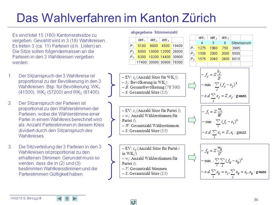 14/02/13 G. Beroggi © 86 Das Wahlverfahren im Kanton Zürich Es sind total 15 (180) Kantonsratssitze zu vergeben. Gewählt wird in 3 (18) Wahlkreisen. E