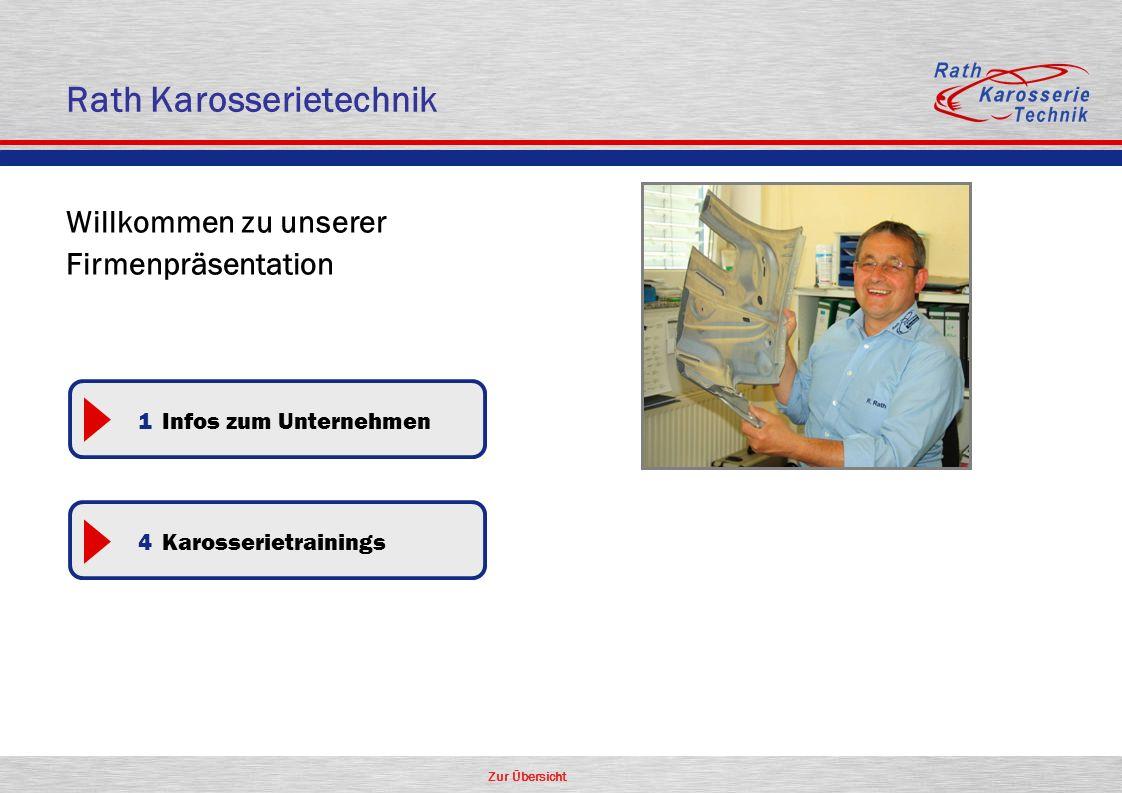 Zur Übersicht Rath Karosserietechnik Willkommen zu unserer Firmenpräsentation 1 Infos zum Unternehmen 4 Karosserietrainings