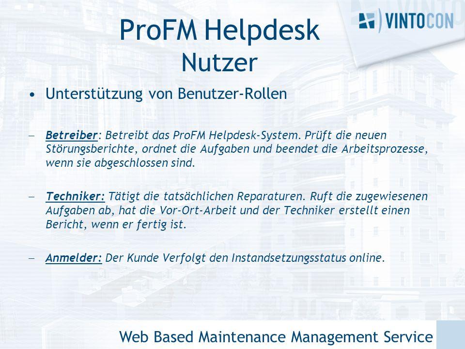 Web Based Maintenance Management Service ProFM Helpdesk Nutzer Unterstützung von Benutzer-Rollen Betreiber: Betreibt das ProFM Helpdesk-System.