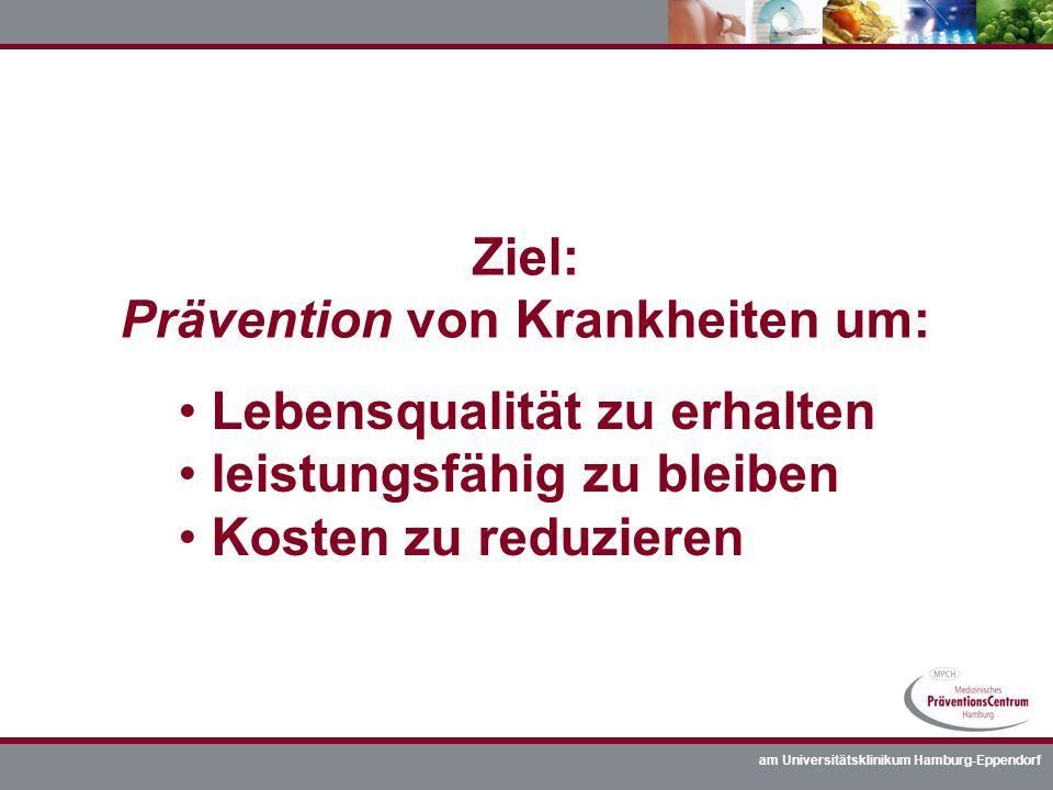 am Universitätsklinikum Hamburg-Eppendorf Ziel: Prävention von Krankheiten um: Lebensqualität zu erhalten leistungsfähig zu bleiben Kosten zu reduzier