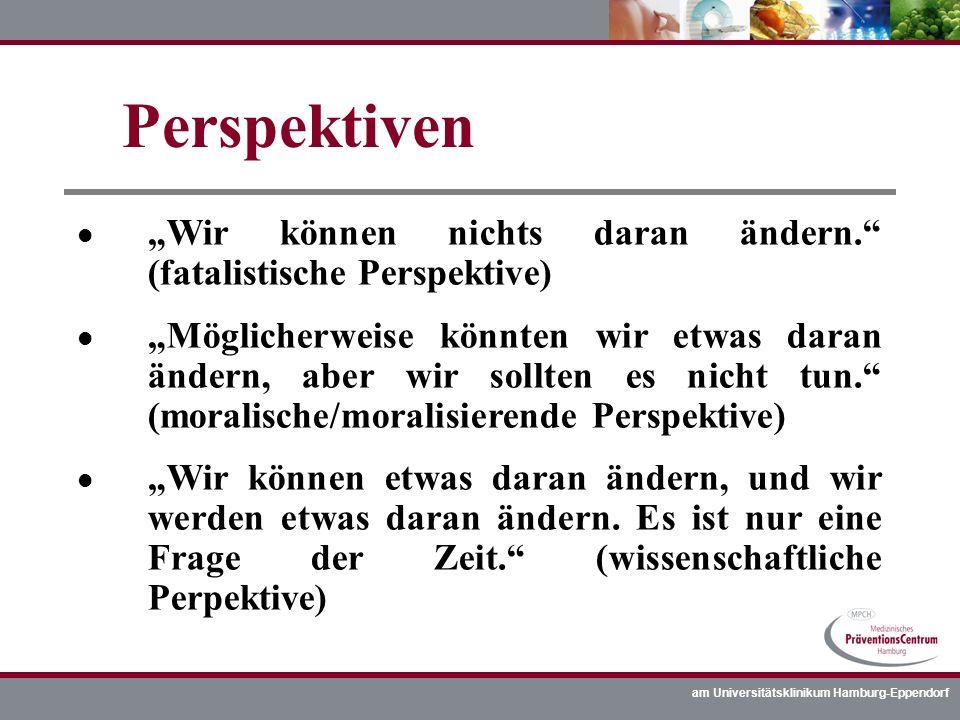 am Universitätsklinikum Hamburg-Eppendorf l Wir können nichts daran ändern. (fatalistische Perspektive) l Möglicherweise könnten wir etwas daran änder