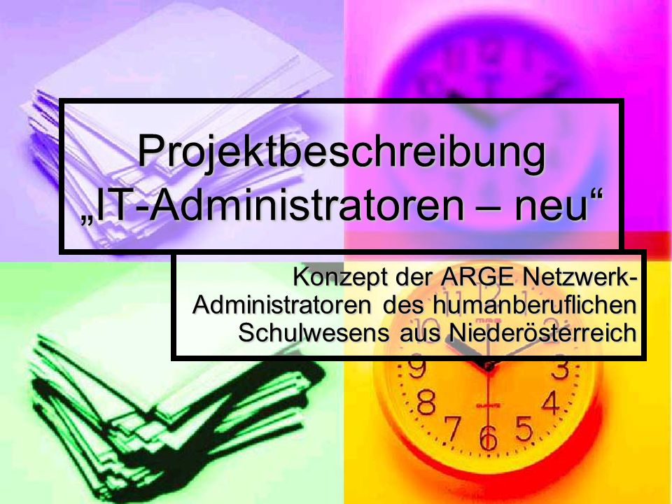 Projektbeschreibung IT-Administratoren – neu Konzept der ARGE Netzwerk- Administratoren des humanberuflichen Schulwesens aus Niederösterreich