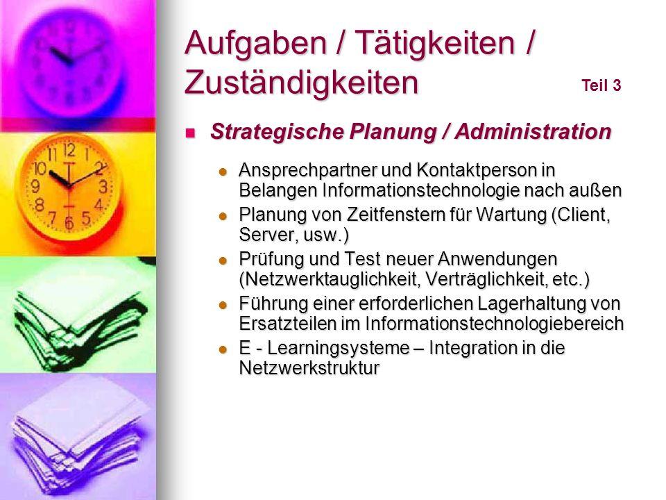 Aufgaben / Tätigkeiten / Zuständigkeiten Teil 3 Strategische Planung / Administration Strategische Planung / Administration Ansprechpartner und Kontak