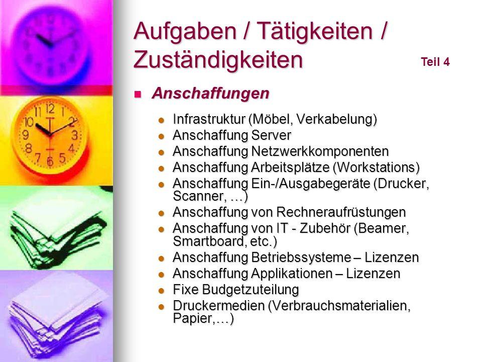 Aufgaben / Tätigkeiten / Zuständigkeiten Teil 4 Anschaffungen Anschaffungen Infrastruktur (Möbel, Verkabelung) Infrastruktur (Möbel, Verkabelung) Ansc
