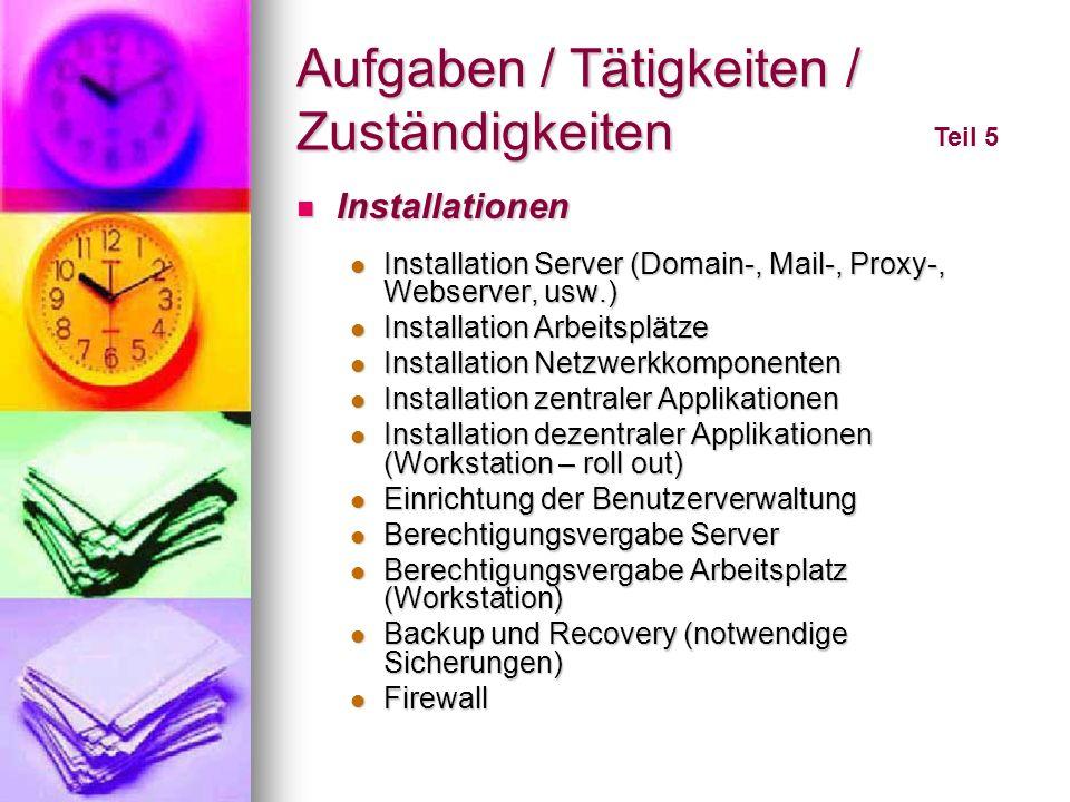 Aufgaben / Tätigkeiten / Zuständigkeiten Teil 5 Installationen Installationen Installation Server (Domain-, Mail-, Proxy-, Webserver, usw.) Installati