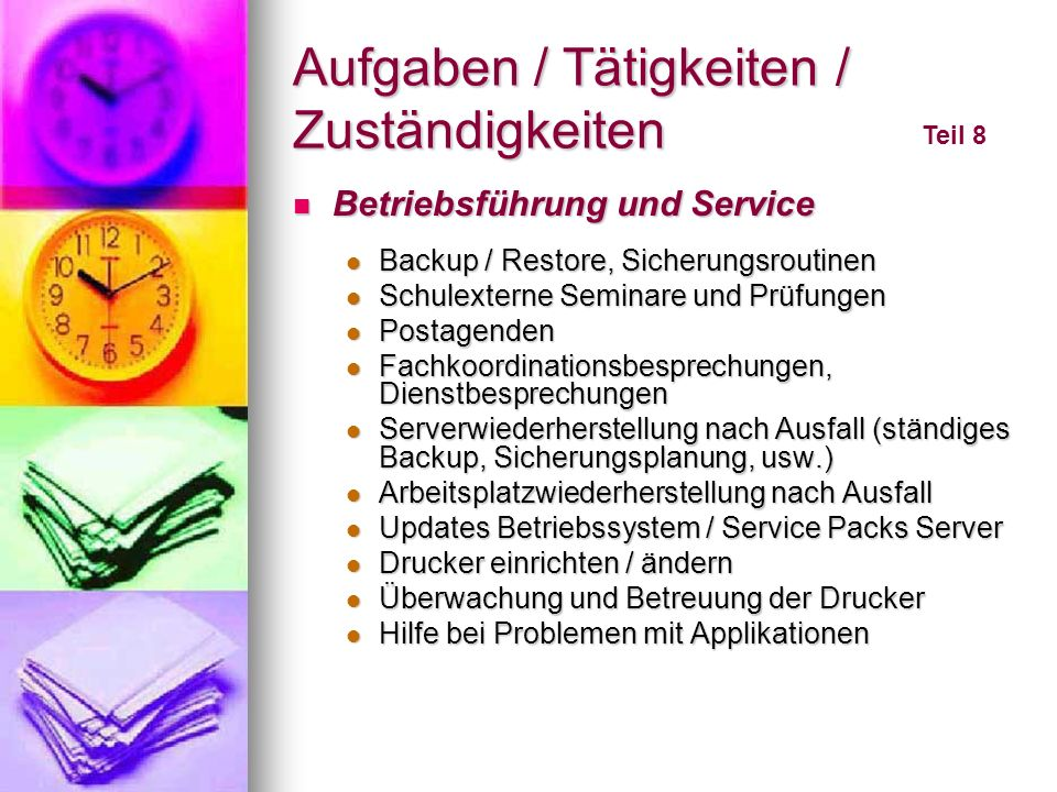 Aufgaben / Tätigkeiten / Zuständigkeiten Teil 8 Betriebsführung und Service Betriebsführung und Service Backup / Restore, Sicherungsroutinen Backup /
