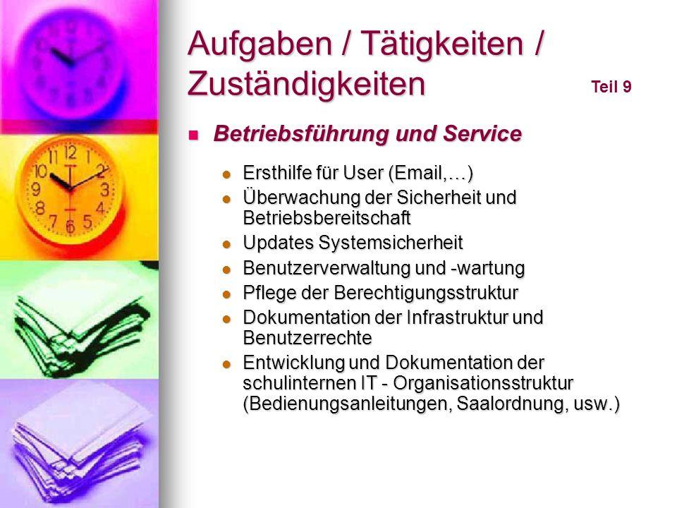 Aufgaben / Tätigkeiten / Zuständigkeiten Teil 9 Betriebsführung und Service Betriebsführung und Service Ersthilfe für User (Email,…) Ersthilfe für Use