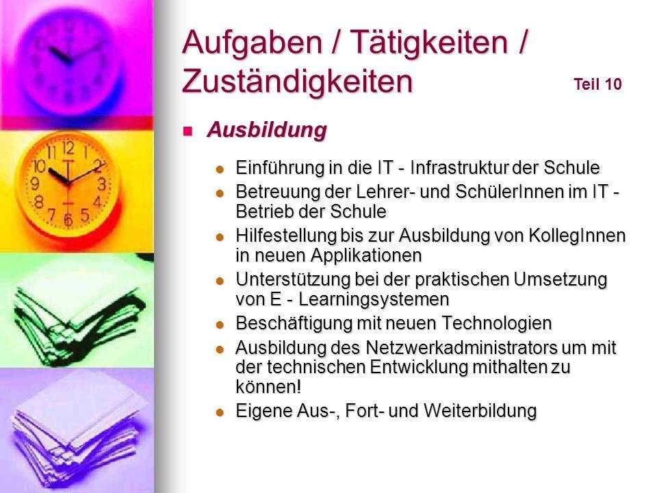 Aufgaben / Tätigkeiten / Zuständigkeiten Teil 10 Ausbildung Ausbildung Einführung in die IT - Infrastruktur der Schule Einführung in die IT - Infrastr