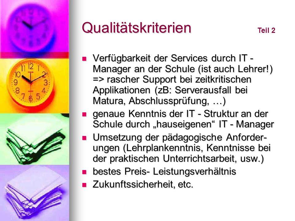 Qualitätskriterien Verfügbarkeit der Services durch IT - Manager an der Schule (ist auch Lehrer!) => rascher Support bei zeitkritischen Applikationen