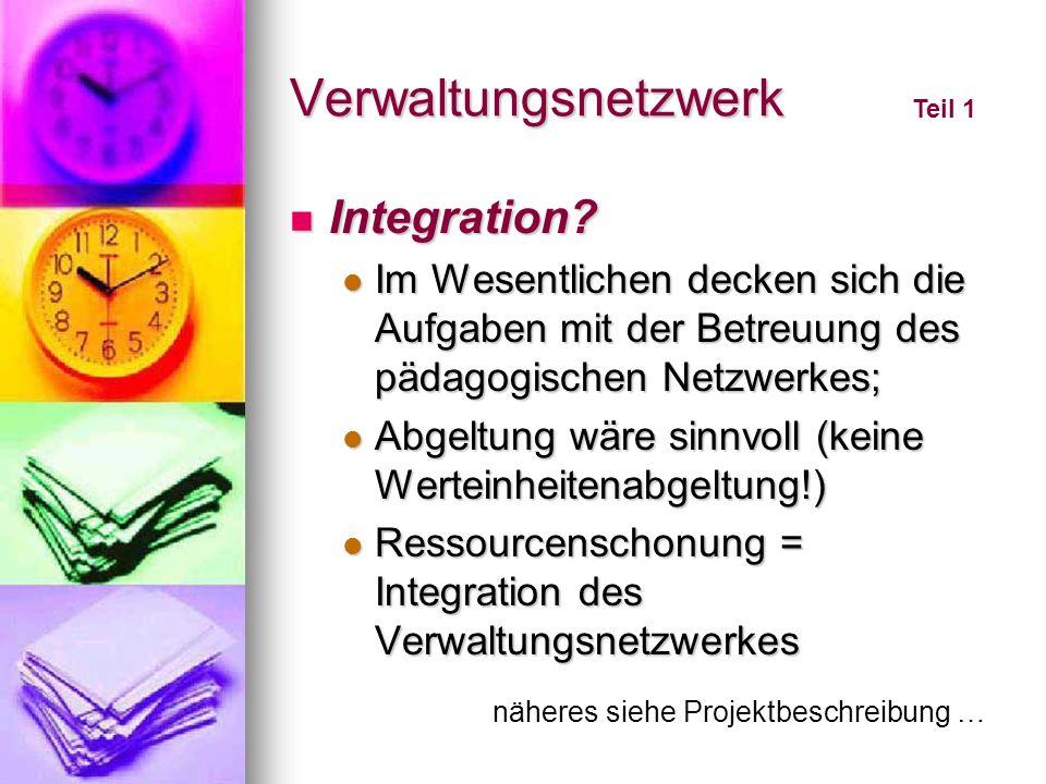 Verwaltungsnetzwerk Integration? Integration? Im Wesentlichen decken sich die Aufgaben mit der Betreuung des pädagogischen Netzwerkes; Im Wesentlichen