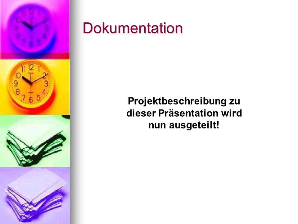 Dokumentation Projektbeschreibung zu dieser Präsentation wird nun ausgeteilt!