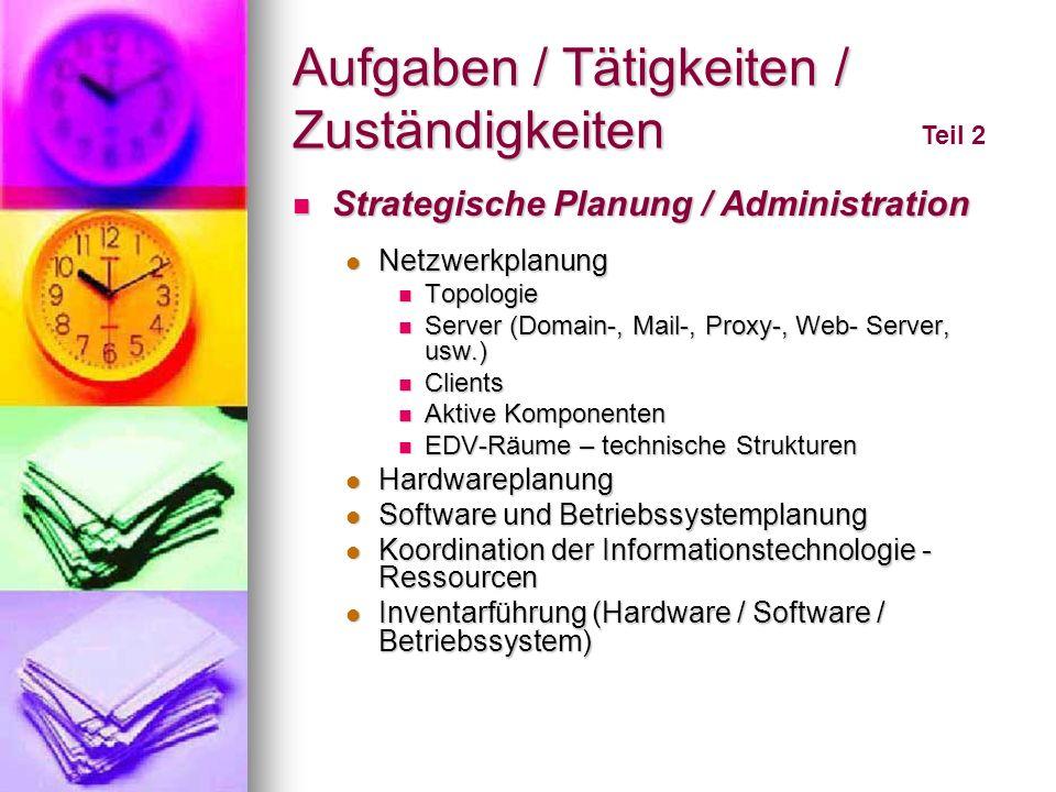 Aufgaben / Tätigkeiten / Zuständigkeiten Teil 2 Strategische Planung / Administration Strategische Planung / Administration Netzwerkplanung Netzwerkpl