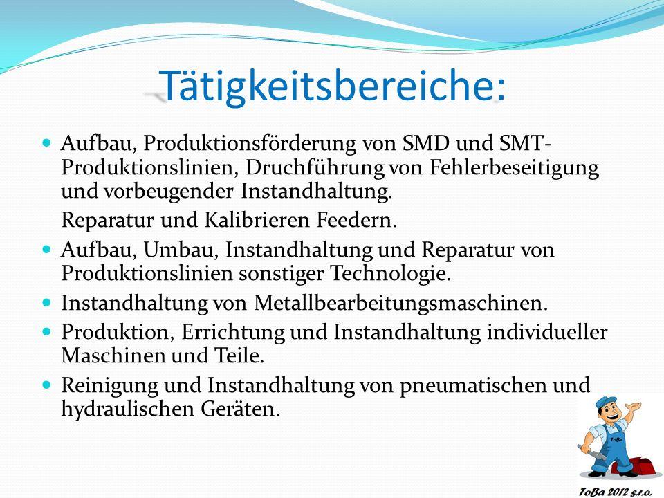 T: Tätigkeitsbereiche: Aufbau, Produktionsförderung von SMD und SMT- Produktionslinien, Druchführung von Fehlerbeseitigung und vorbeugender Instandhaltung.